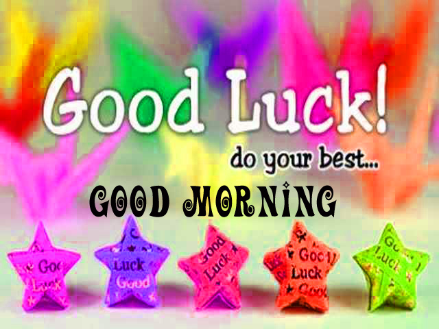 Good morning and good luck wishes Pictures Free for WhastappGood morning and good luck wishes Images (4)