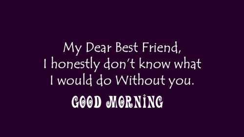 Good morning wishes for my dear friend Images Wallpaper Pics Download