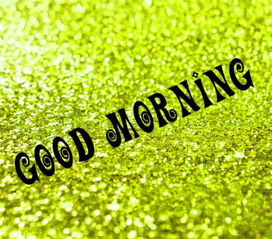 GOOD MORNING GLITTERS IMAGES WALLPAPER FOR WHATSAPP