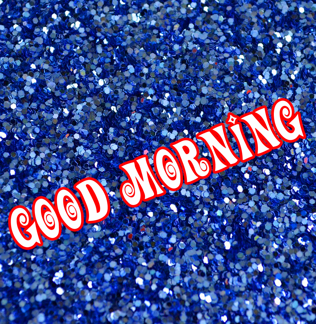 GOOD MORNING GLITTERS IMAGES WALLPAPER PICS DOWNLOAD FOR WHATSAPP