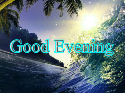 GOOD EVENING IMAGES WALLPAPER PHOTO PICS FOR WHATSAPP