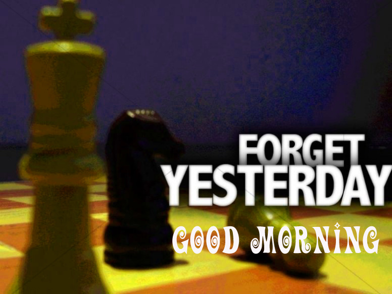 forget yesterday good morning Images Pictures Wallpaper